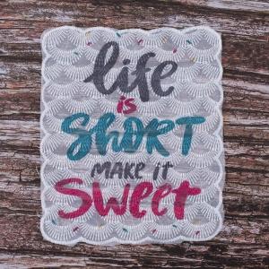 Декоративный  элемент пришивной Life is short make it sweet 16*14,5 см
